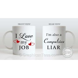 I Love My Job Funny Work Mug Compulsive Liar Jokey Cup for Work