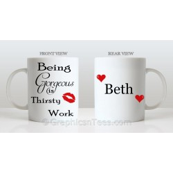 Being Gorgeous is Thirsty Work Funny Humorous Personalised Mug Fun Quote Printed on Quality 11oz Mug
