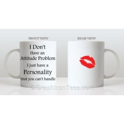 I Don't Have an Attitude Problem, Funny Humorous Fun Quote Printed on Quality 11oz Mug
