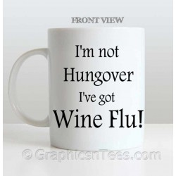 I'm Not Hungover, I've Got Wine Flu, Funny Humorous Fun Quote Printed on Quality 11oz Mug