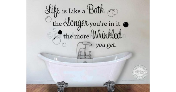Life is Like a Bath, Bathroom Wall Sticker Quote Decor Decal