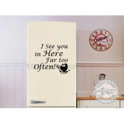 I See You Here To Often, Funny Kitchen Cooking Quote, Wall, Fridge, Stickers